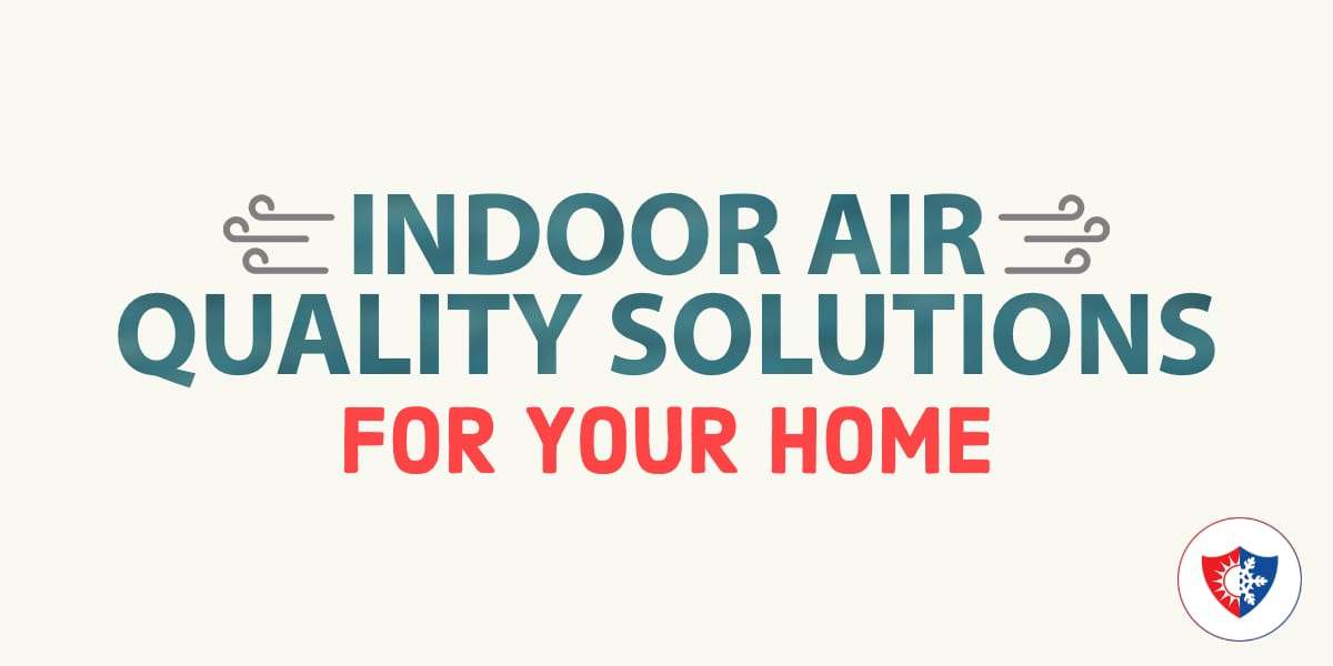 Indoor Air Quality Solutions for Your Home (Part 1)