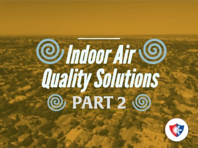 Indoor Air Quality Solutions for Your Home (Part 2)