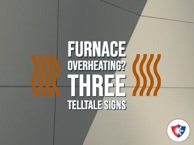 Is Your Furnace Overheating? Three Telltale Signs